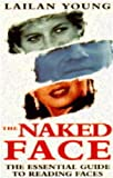 img - for The Naked Face: Essential Guide to Reading Faces by Lailan Young (1994-10-06) book / textbook / text book
