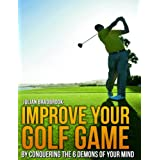 Improve Your Golf Game by Conquering the 6 Demons of Your Mind