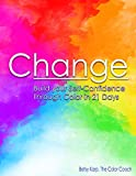 Change: Build Your Self Confidence Through Color in 21 Days