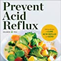 Prevent Acid Reflux: Delicious Recipes to Cure Acid Reflux and GERD Audiobook by  Healdsburg Press Narrated by Kevin Pierce