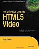 The Definitive Guide to HTML5 Video, Silvia Pfeiffer, 1430230908