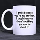 Pretty Specially-made I smile because you're my brother.I laugh because there's nothing you can do about it Ceramic White Mug -One Side