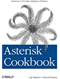 Asterisk Cookbook: Solutions to Everyday Telephony Problems (Oreilly Cookbooks)