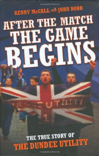 After the Match the Game Begins: The True Story of the Dundee Utility ebook