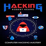 Hacking: Computer Hacking Mastery | Robert Keane