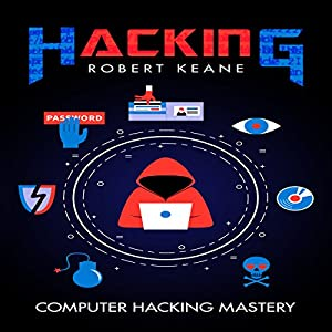 Hacking: Computer Hacking Mastery Audiobook
