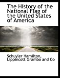 The History of the National Flag of the United States of Americ, Schuyler Hamilton, 1140227580