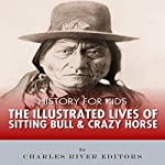 History for Kids: The Illustrated Lives of Sitting Bull and Crazy Horse |  Charles River Editors