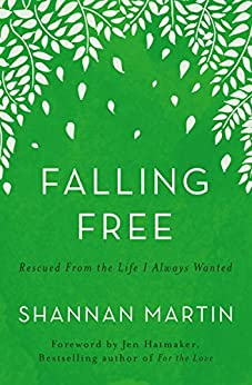 Falling Free: Rescued from the Life I Always Wanted by [Martin, Shannan]