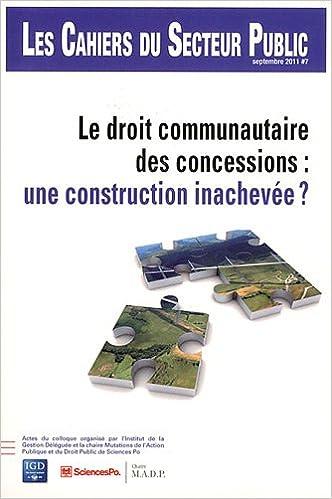 Livres gratuits Les Cahiers du Secteur Public, N° 7, Septembre 2011 : Le droit communautaire des concessions : une construction inachevée ? pdf ebook