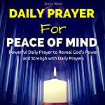 Daily Prayer for Peace of Mind: Powerful Daily Prayer to Reveal God's Power and Strength in Your Life | Jerry West