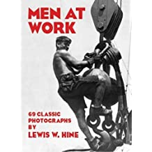 Men at Work: Photographic Studies of Modern Men and Machines by Lewis W. Hine (1977-06-01)