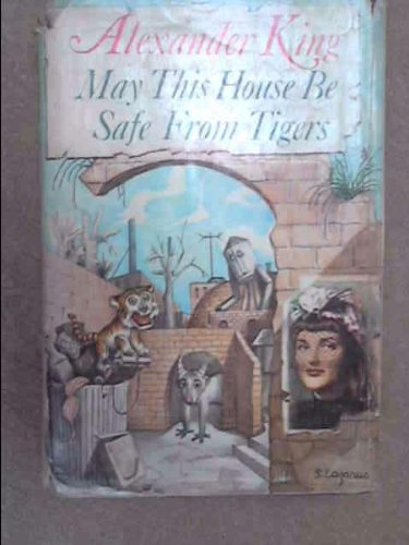May This House Be Safe From Tigers by Alexander King
