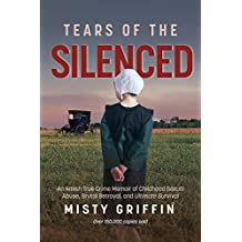 Tears of the Silenced: An Amish True Crime Memoir of Childhood Sexual Abuse, Brutal Betrayal, and Ultimate Survival (Amish Book, Child Abuse True Story, Cults)