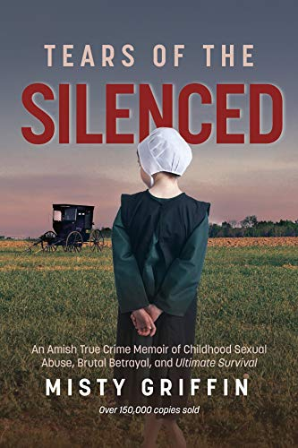 - Tears of the Silenced: An Amish True Crime Memoir of Childhood Sexual Abuse, Brutal Betrayal, and Ultimate Survival