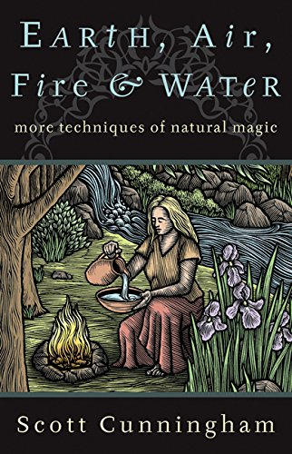 Earth, Air, Fire & Water: More Techniques of Natural Magic (Llewellyn's Practical Magick - Air Earth