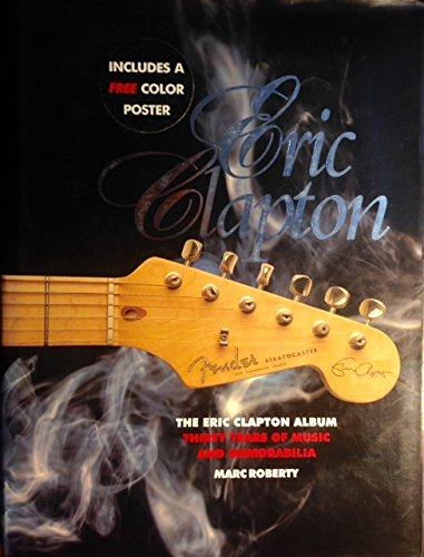 The Eric Clapton Album: Thirty Years of Music and Memorabilia