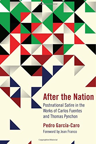 After the Nation: Postnational Satire in the Works of Carlos Fuentes and Thomas Pynchon pdf
