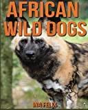 African Wild Dogs: Children Book of Fun Facts & Amazing Photos on Animals in Nature - A Wonderful African Wild Dogs Book for Kids aged 3-7
