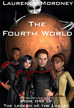 The Fourth World: Authors Definitive Edition (The Legend of the Locust Book 1) by [Moroney, Laurence]