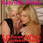 I Cheat with Women Only   Gabriella Vitale
