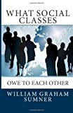 What Social Classes Owe to Each Other, William Graham Sumner, 1494832941