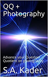 QQ + Photography: Advance your Question Quotient on photography