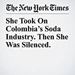 She Took On Colombia's Soda Industry. Then She Was Silenced. | Andrew Jacobs,Matt Richtel