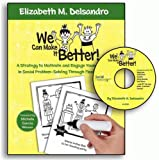 We Can Make It Better! Stories : A Strategy to Motivate and Engage Young Learners in Social Problem-Solving Through Flexible Stories, Delsandro, Elizabeth M., 0982523130