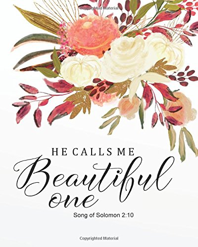 "He calls me beautiful one: Bible Verse Journal Wide Ruled College Lined Composition Notebook For 132 Pages of 8""x10"" Lined Paper Journal (Bible Verse Christian Floral Journal Series) (Volume 17) ebook"
