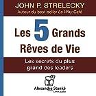 Les cinq grands rêves de vie : Les secrets du plus grand des leaders | Livre audio Auteur(s) : John P. Strelecky Narrateur(s) : Alexandre Stanké