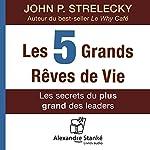 Les cinq grands rêves de vie : Les secrets du plus grand des leaders | John P. Strelecky