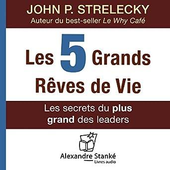 Amazon Com Les Cinq Grands Reves De Vie Les Secrets Du