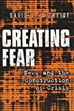 Creating Fear: News and the Construction of Crisis (Social Problems and Social Issues)