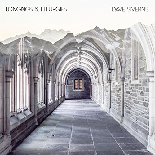 Dave Siverns - Longings and Liturgies 2017