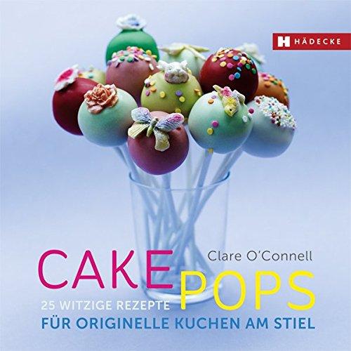 Cakepops: 25 witzige Rezepte für originelle Kuchen am Stiel (Genuss im Quadrat)