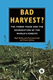img - for Bad Harvest: The Timber Trade and the Degradation of Global Forests book / textbook / text book