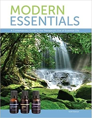 Modern Essentials a Contemporary Guide to the Therapeutic Use of Essential Oils