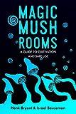 Magic Mushrooms: The Psilocybin Mushroom Bible
