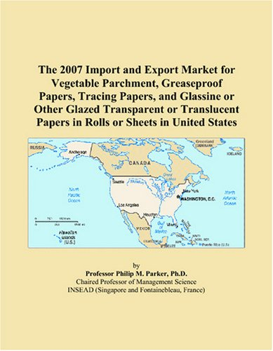 The 2007 Import and Export Market for Vegetable Parchment, Greaseproof Papers, Tracing Papers, and Glassine or Other Glazed Transparent or Translucent Papers in Rolls or Sheets in United States
