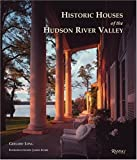 Historic Houses of the Hudson River Valley, Gregory Long, 0847826562