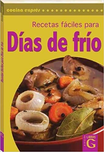 Recetas faciles para dias de frio/ Easy Recipes for Cold Days (Spanish Edition)