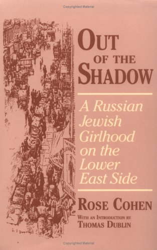Out of the Shadow: A Russian Jewish Girlhood on the Lower East Side (Documents in American Social History)