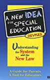 A New IDEA for Special Education. Understanding the System and the New Law. Revised