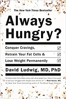 Always Hungry?: Conquer Cravings, Retrain Your Fat Cells, and Lose Weight Permanently by [Ludwig, David]