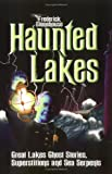 img - for Haunted Lakes: Great Lakes Ghost Stories, Superstitions and Sea Serpents book / textbook / text book