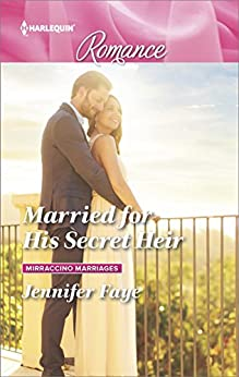 Married for His Secret Heir (Mirraccino Marriages) by [Faye, Jennifer]