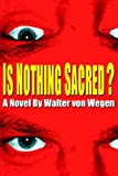 Is Nothing Sacred?, Walter Von Wegen, 0971108722