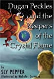img - for Dugan Peckles and the Keepers of the Crystal Flame book / textbook / text book