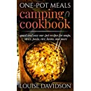 One-Pot Meals Camping Cookbook: Quick and Easy One-Pot Recipes for Soups, Stews, Pasta, Rice, Beans and More (Campsite Cooking Book 12)